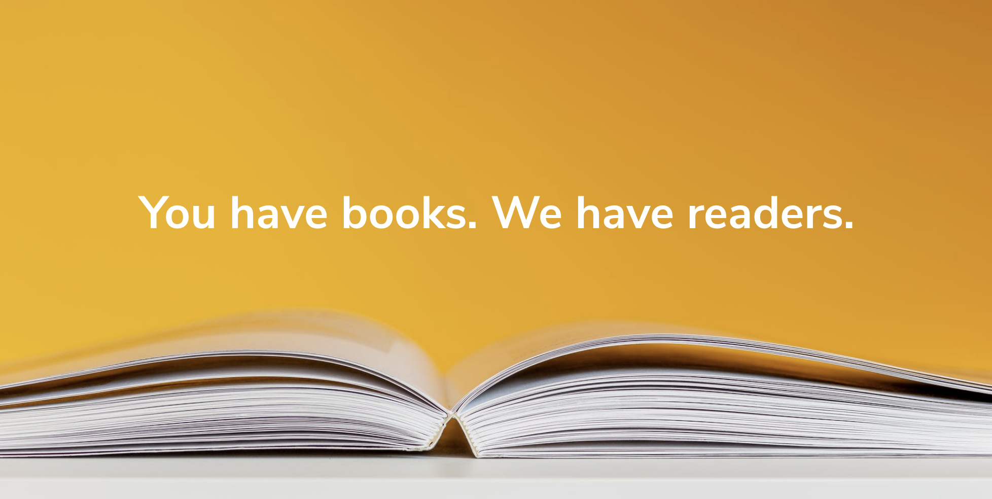 You have books. We have readers.